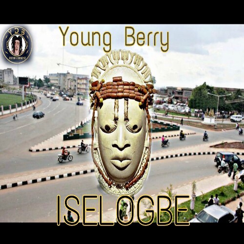 New Music: Young Berry - Iselogbe (Prod. By Crisace Andrea)
