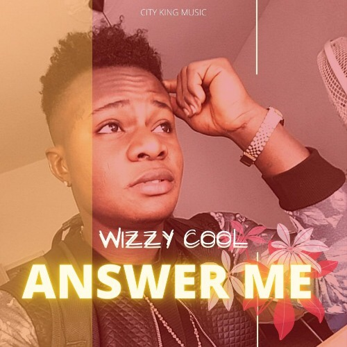 New Music: Wizzy Cool - Answer Me