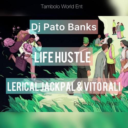 New Music: Dj Pato Banks x Lerical Jackpal x Vito Rali - Life Hustle
