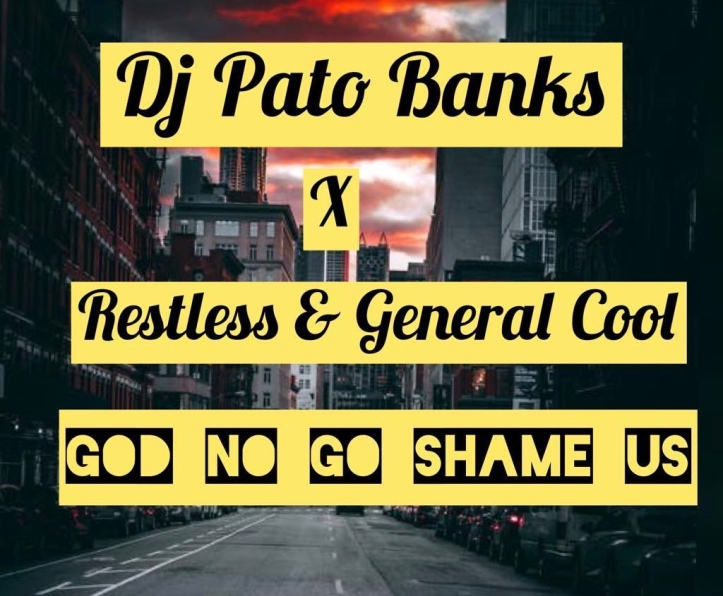 New Music: Dj Pato Banks Ft. Restless x General Cool - God No Go Shame Us