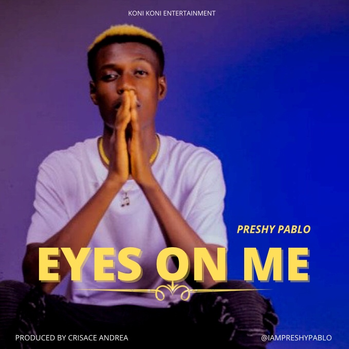 New Music: Preshy Pablo - Eyes On Me (Prod By Crisace Andrea)