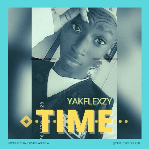 New Music: YakFlexzy - Time (Prod By Crisace Andrea)