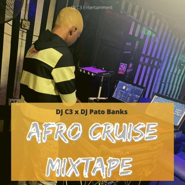 New Mix: Dj C3 x Dj Pato Banks - Afro Cruise Mixtape