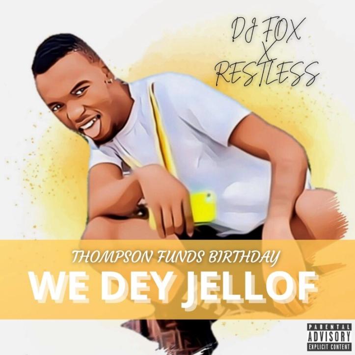 New Music: Dj Fox x Restless - Thompson Funds Birthday (We Dey Jellof)